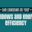 Thumbnail image for The Lowdown on Your Windows and Energy Efficiency